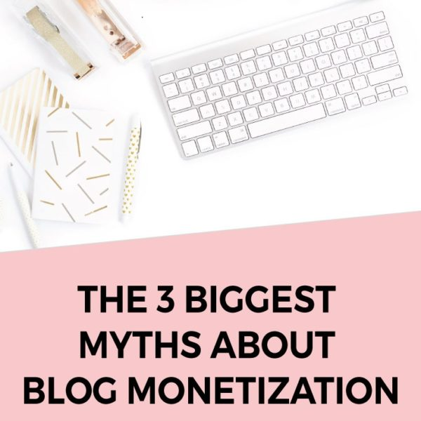 The 3 Biggest Blog Monetization Myths (and what to do instead)