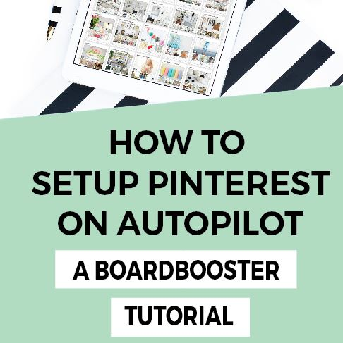 Set Your Pinterest on Auto-Pilot: A Boardbooster Tutorial