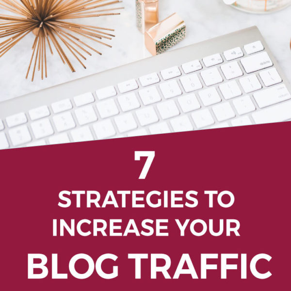 7 Strategies To Increase Blog Traffic