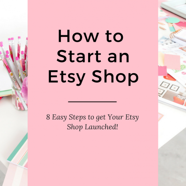 How to Start an Etsy Shop: The Ultimate 2017 Guide