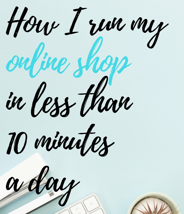 How I Run My Online Shop in Less Than 10 Minutes a Day