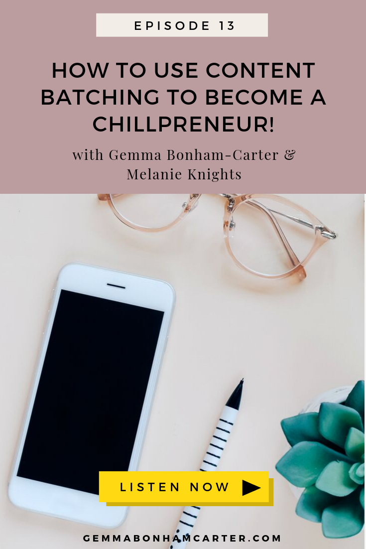Ep13: How To Use Content Batching So You Can Become A Chillpreneur With Melanie Knights