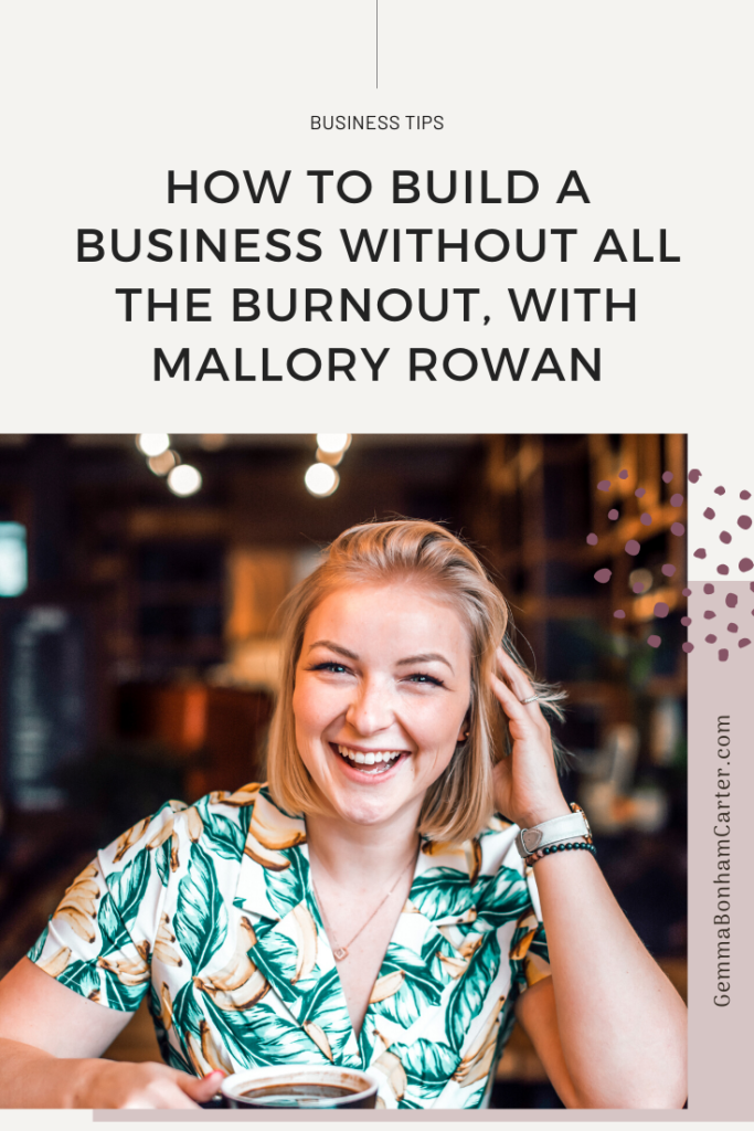 Ep36: Build Your Business Without Burnout with Mallory Rowan