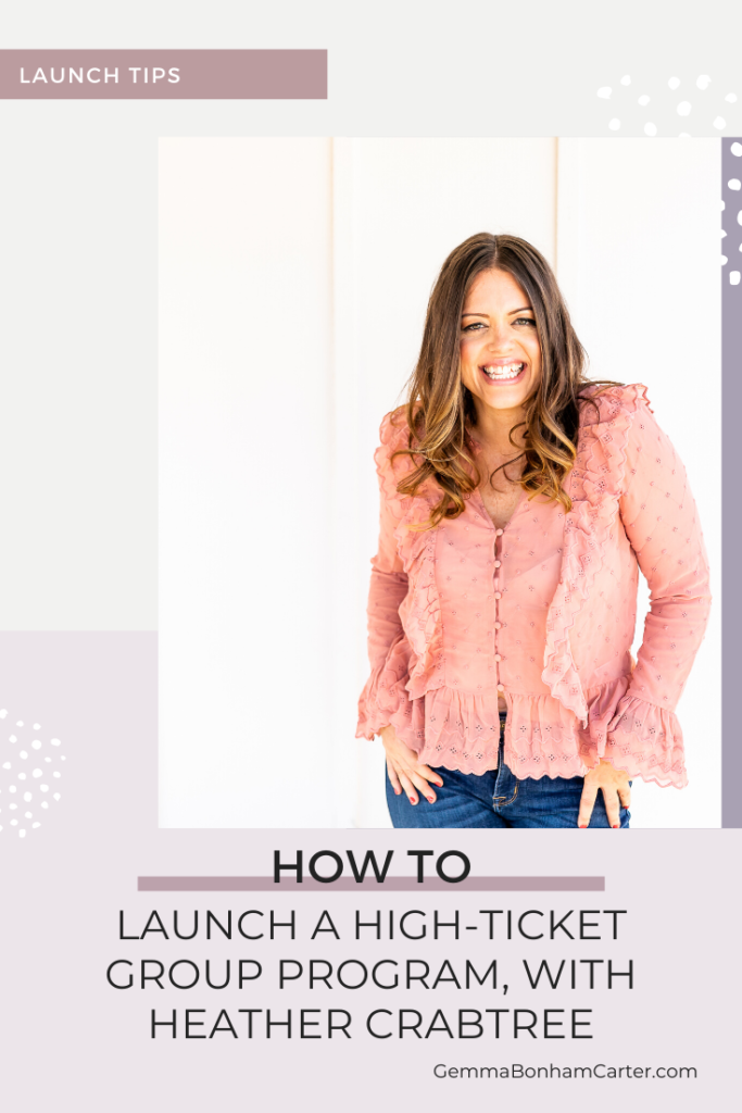 Ep37: How to launch a high-ticket group program, with Heather Crabtree