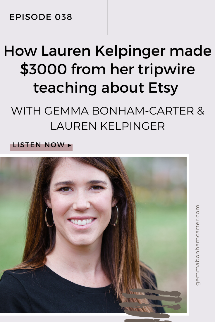 Ep38: How Lauren Keplinger made $3000 from her tripwire teaching about Etsy
