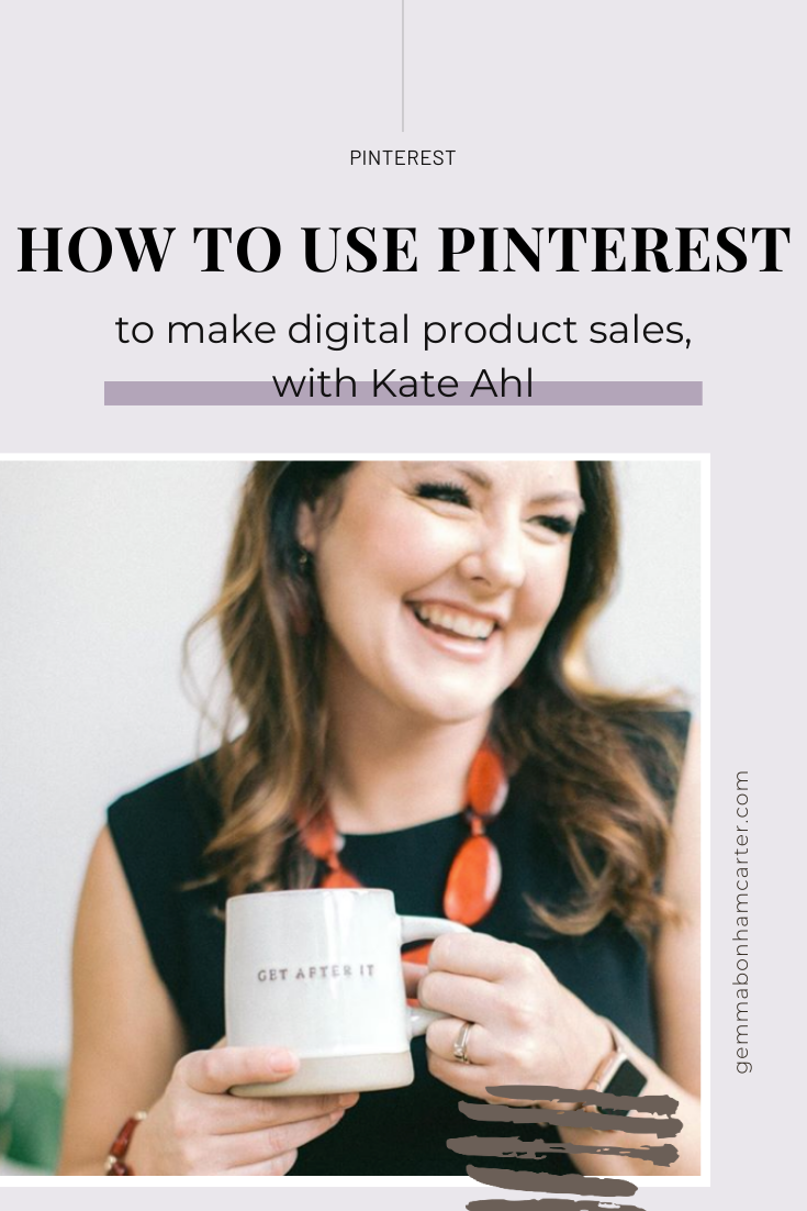Ep40: How to use Pinterest to make digital product sales, with Kate Ahl