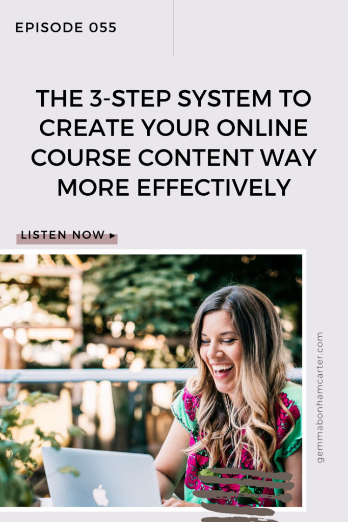 Ep55: The 3-step system to create your online course content WAY more effectively