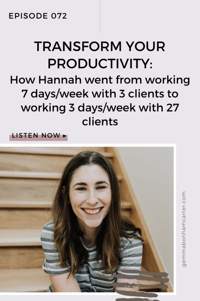 Ep72: Transform Your Productivity: How Hannah went from working 7 days/week with 3 clients to working 3 days/week with 27 clients