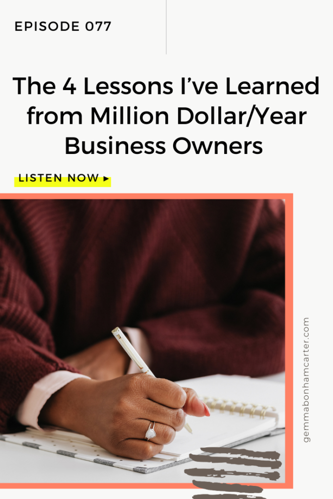 Ep77: The 4 Lessons I've Learned from Million Dollar/Year Business Owners
