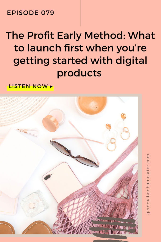Ep79: The Profit Early Method: What to launch first when you're getting started with digital products